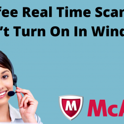 McAfee Real Time Scanning Won't Turn On In Windows