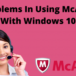 Problems In Using McAfee With Windows 10
