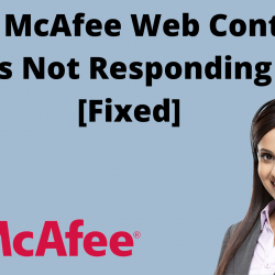 Why McAfee Web Control Is Not Responding [Fixed]