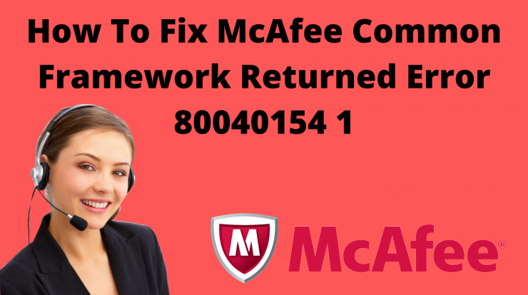 How to fix McAfee common framework returned error 80040154 1