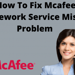 How to fix Mcafee framework service missing problem